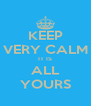 KEEP VERY CALM IT IS ALL YOURS - Personalised Poster A4 size