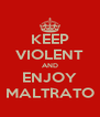 KEEP VIOLENT AND ENJOY MALTRATO - Personalised Poster A4 size