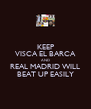 KEEP VISCA EL BARCA AND REAL MADRID WILL BEAT UP EASILY - Personalised Poster A4 size