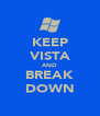 KEEP VISTA AND BREAK DOWN - Personalised Poster A4 size