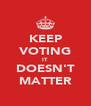 KEEP VOTING IT DOESN'T MATTER - Personalised Poster A4 size