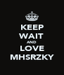 KEEP WAIT AND LOVE MHSRZKY - Personalised Poster A4 size