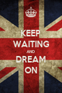 KEEP WAITING AND DREAM ON - Personalised Poster A4 size