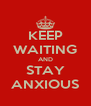 KEEP WAITING AND STAY ANXIOUS - Personalised Poster A4 size