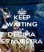 KEEP WAITING LA DÉCIMA ES NUESTRA - Personalised Poster A4 size