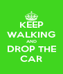 KEEP WALKING AND DROP THE CAR - Personalised Poster A4 size