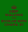 KEEP WALKING AND EVOLVE WITH CHAPA 3!! - Personalised Poster A4 size