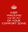KEEP WALKING AND GET OUT OF YOUR COMFORT ZONE - Personalised Poster A4 size