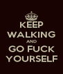 KEEP WALKING AND GO FUCK YOURSELF - Personalised Poster A4 size