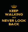 KEEP WALKING and NEVER LOOK BACK - Personalised Poster A4 size