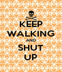 KEEP WALKING AND SHUT UP - Personalised Poster A4 size
