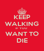 KEEP WALKING IF YOU  WANT TO DIE - Personalised Poster A4 size