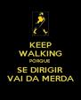 KEEP WALKING PORQUE SE DIRIGIR VAI DA MERDA - Personalised Poster A4 size