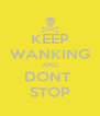 KEEP WANKING AND DONT  STOP - Personalised Poster A4 size