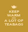KEEP WARM AND A LOT OF TEABAGS - Personalised Poster A4 size