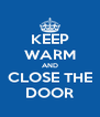 KEEP WARM AND CLOSE THE DOOR - Personalised Poster A4 size
