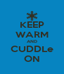 KEEP WARM AND CUDDLe ON - Personalised Poster A4 size
