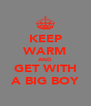 KEEP WARM AND GET WITH A BIG BOY - Personalised Poster A4 size
