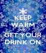 KEEP WARM AND GET YOUR DRINK ON - Personalised Poster A4 size