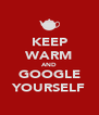 KEEP WARM AND GOOGLE YOURSELF - Personalised Poster A4 size