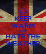 KEEP WARM AND HATE THE WEATHER - Personalised Poster A4 size