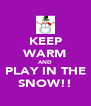 KEEP WARM AND PLAY IN THE SNOW!! - Personalised Poster A4 size