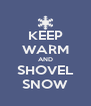 KEEP WARM AND SHOVEL SNOW - Personalised Poster A4 size