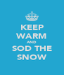 KEEP WARM AND SOD THE SNOW - Personalised Poster A4 size