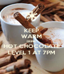 KEEP WARM DRINK HOT CHOCOLATE LEVEL 1 AT 7PM - Personalised Poster A4 size