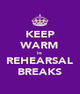 KEEP WARM in REHEARSAL BREAKS - Personalised Poster A4 size