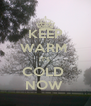 KEEP WARM  IT'S  COLD  NOW  - Personalised Poster A4 size