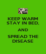 KEEP WARM STAY IN BED, AND SPREAD THE DISEASE - Personalised Poster A4 size
