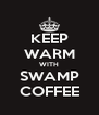 KEEP WARM WITH SWAMP COFFEE - Personalised Poster A4 size