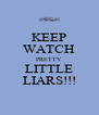 KEEP WATCH PRETTY  LITTLE LIARS!!! - Personalised Poster A4 size