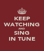 KEEP WATCHING AND SING IN TUNE - Personalised Poster A4 size