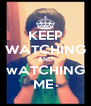 KEEP WATCHING AND wATCHING ME  - Personalised Poster A4 size