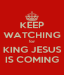 KEEP WATCHING for KING JESUS IS COMING - Personalised Poster A4 size