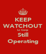 KEEP WATCHOUT Lc Corp Still Operating - Personalised Poster A4 size