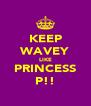 KEEP WAVEY LIKE PRINCESS P!! - Personalised Poster A4 size