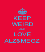KEEP WEIRD AND LOVE ALZ&MEGZ - Personalised Poster A4 size