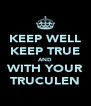 KEEP WELL KEEP TRUE AND WITH YOUR TRUCULEN - Personalised Poster A4 size