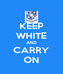 KEEP WHITE AND CARRY ON - Personalised Poster A4 size