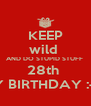 KEEP wild  AND DO STUPID STUFF  28th  MY BIRTHDAY :-D  - Personalised Poster A4 size