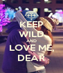 KEEP WILD AND LOVE ME, DEAR - Personalised Poster A4 size