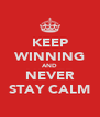 KEEP WINNING AND NEVER STAY CALM - Personalised Poster A4 size