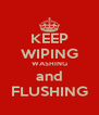 KEEP WIPING WASHING and FLUSHING - Personalised Poster A4 size