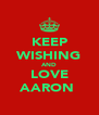 KEEP WISHING AND LOVE AARON  - Personalised Poster A4 size