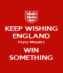 KEEP WISHING ENGLAND YOU MIGHT WIN SOMETHING - Personalised Poster A4 size