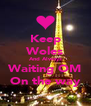 Keep Woles And Always Waiting OM On the way - Personalised Poster A4 size