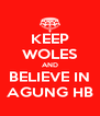 KEEP WOLES AND BELIEVE IN AGUNG HB - Personalised Poster A4 size